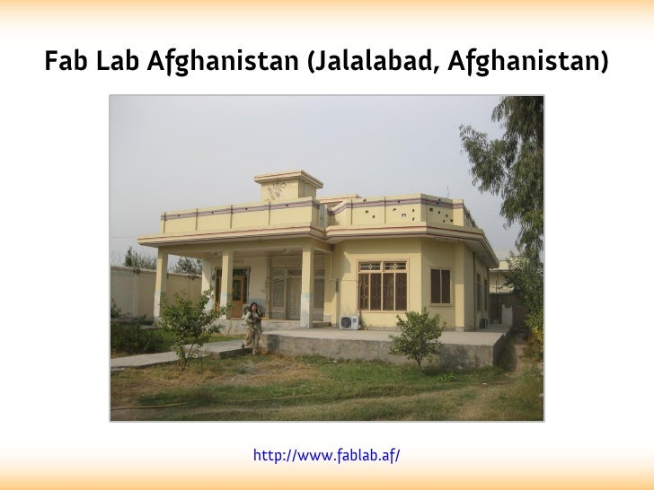Fab Lab Afghanistan (Jalalabad, Afghanistan)                http://www.fablab.af/