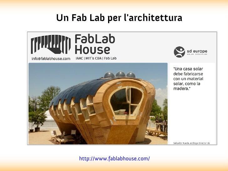 Un Fab Lab per larchitettura     http://www.fablabhouse.com/