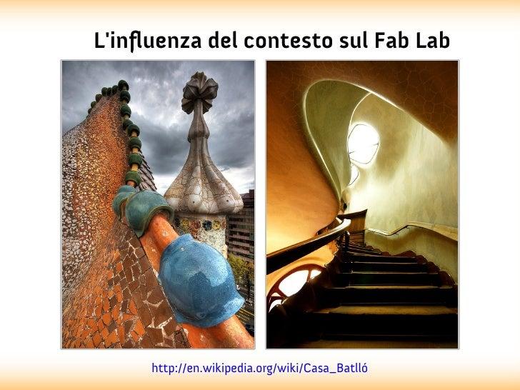 Linfluenza del contesto sul Fab Lab     http://en.wikipedia.org/wiki/Casa_Batlló