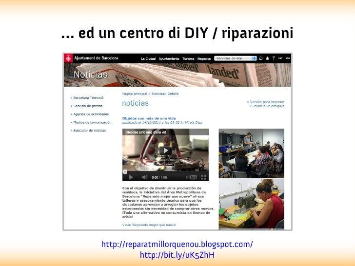 … ed un centro di DIY / riparazioni      http://reparatmillorquenou.blogspot.com/                 http://bit.ly/uK5ZhH