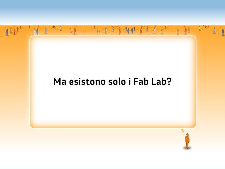 Ma esistono solo i Fab Lab?