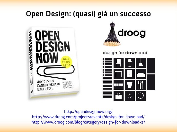 Open Design: (quasi) giá un successo                 http://opendesignnow.org/ http://www.droog.com/projects/events/design...