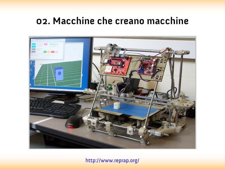 02. Macchine che creano macchine          http://www.reprap.org/