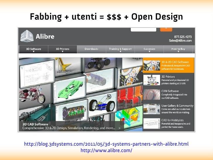 Fabbing + utenti = $$$ + Open Designhttp://blog.3dsystems.com/2011/05/3d-systems-partners-with-alibre.html                ...