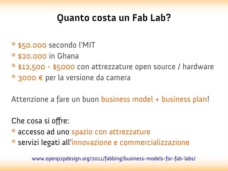 Quanto costa un Fab Lab?* $50.000 secondo lMIT* $20.000 in Ghana* $12,500 - $5000 con attrezzature open source / hardware*...