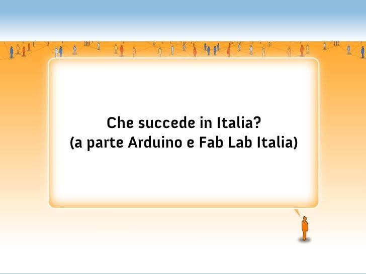 Che succede in Italia?(a parte Arduino e Fab Lab Italia)