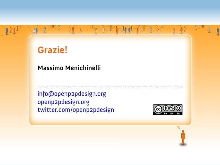 Grazie!Massimo Menichinelli-------------------------------------------------------------------info@openp2pdesign.orgopenp2...