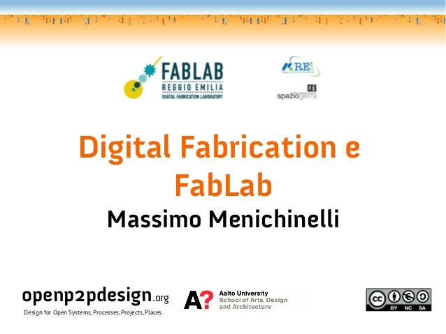 Digital Fabrication e                           FabLab                               Massimo Menichinelliopenp2pdesign.org...