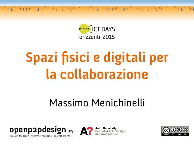 Spazi fsici e digitali per                la collaborazione                                 Massimo Menichinelliopenp2pdes...