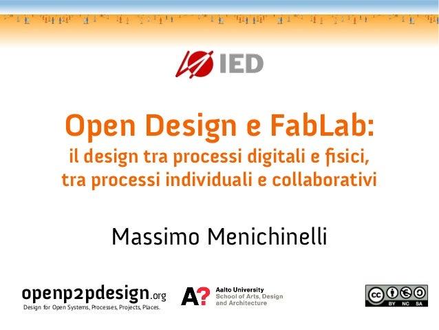 Open Design e FabLab:               il design tra processi digitali e fsici,              tra processi individuali e colla...