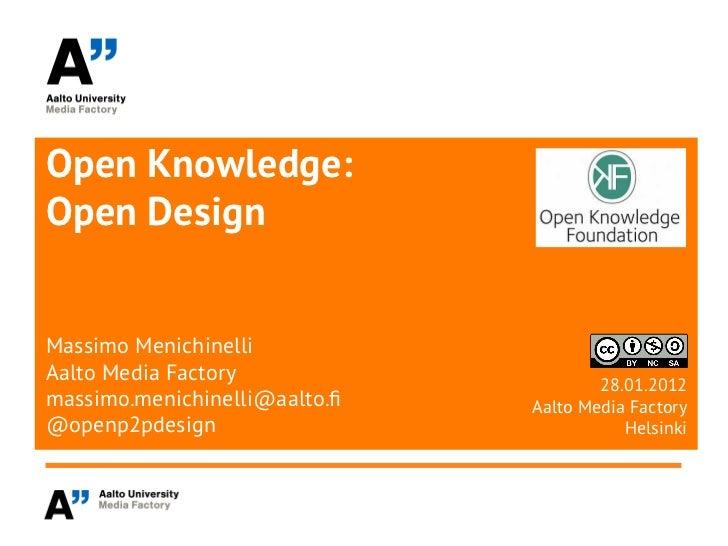 Open Knowledge:Open DesignMassimo MenichinelliAalto Media Factory                                       28.01.2012massimo....