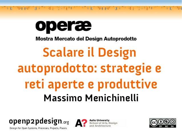Scalare il Design      autoprodotto: strategie e       reti aperte e produttive                               Massimo Meni...