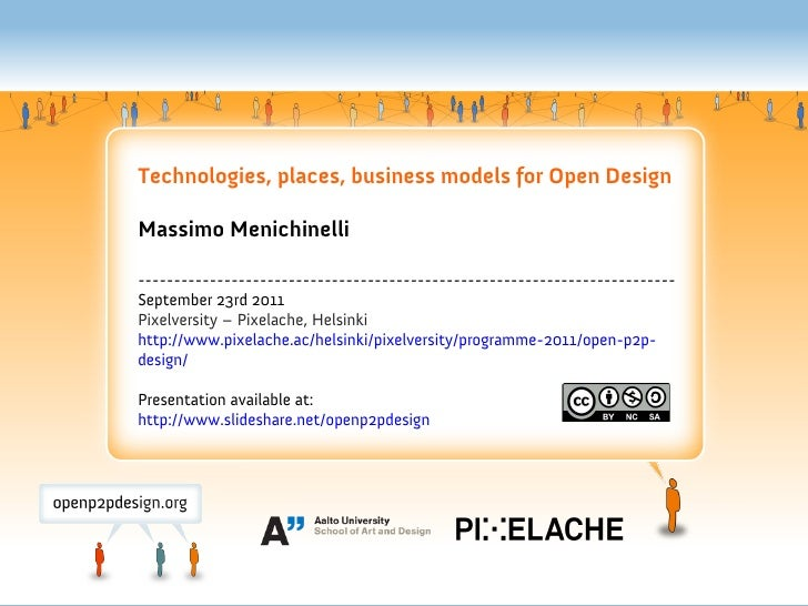 Technologies, places, business models for Open DesignMassimo Menichinelli-------------------------------------------------...