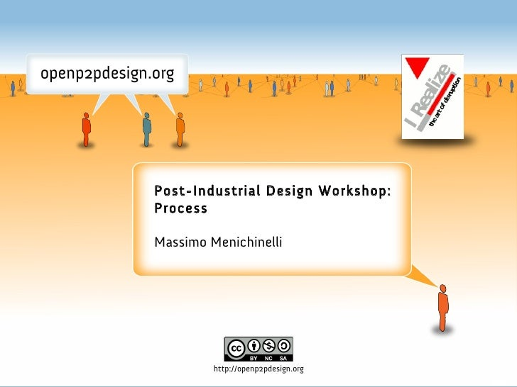 Post-Industrial Design Workshop: Process  Massimo Menichinelli              http://openp2pdesign.org
