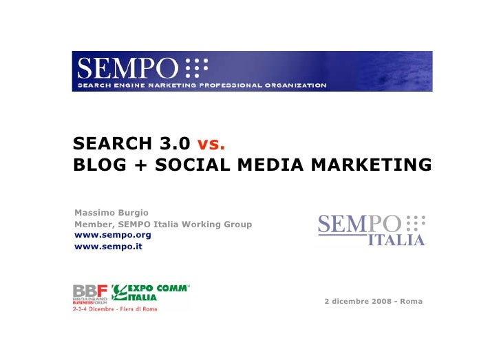 SEARCH 3.0 vs. BLOG + SOCIAL MEDIA MARKETING  Massimo Burgio Member, SEMPO Italia Working Group www.sempo.org www.sempo.it...