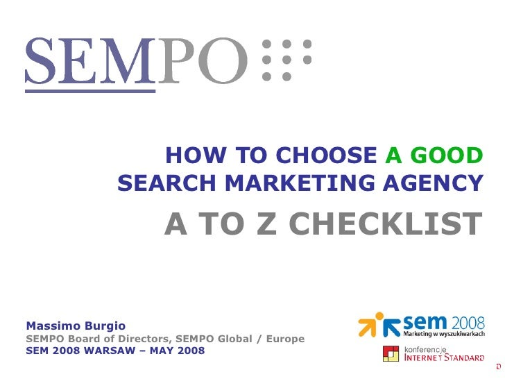 HOW TO CHOOSE  A GOOD SEARCH MARKETING AGENCY Massimo Burgio SEMPO Board of Directors, SEMPO Global / Europe SEM 2008 WARS...