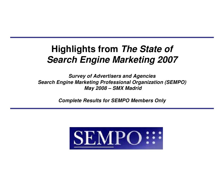 Highlights from The State of    Search Engine Marketing 2007            Survey of Advertisers and Agencies Search Engine M...