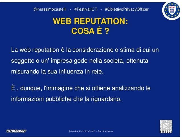 © Copyright 2015 PRIVACY365™ – Tutti i diritti riservati @massimocastelli - #FestivalICT - #ObiettivoPrivacyOfficer La web...