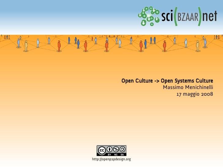 Open Culture -> Open Systems Culture                                    Massimo Menichinelli                              ...