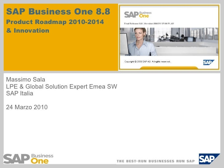 SAP Business One 8.8 Product Roadmap 2010-2014  & Innovation Massimo Sala LPE & Global Solution Expert Emea SW SAP Italia ...