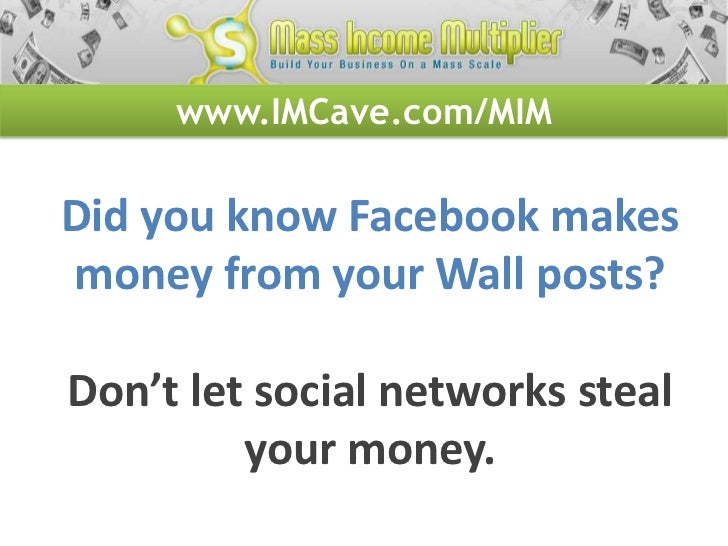 www.IMCave.com/MIMDid you know Facebook makesmoney from your Wall posts?Don't let social networks steal         your money.