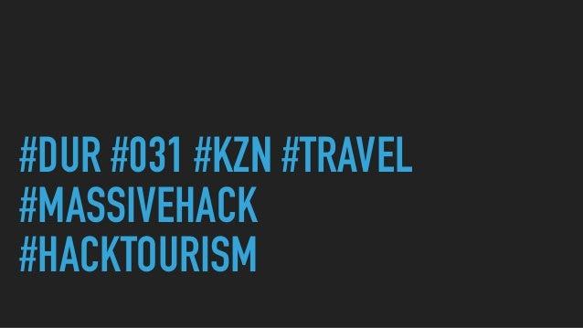 #DUR #031 #KZN #TRAVEL #MASSIVEHACK #HACKTOURISM