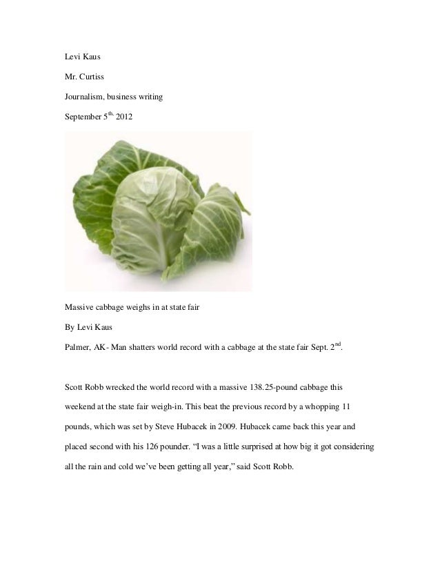 Levi Kaus Mr. Curtiss Journalism, business writing September 5th, 2012  Massive cabbage weighs in at state fair By Levi Ka...