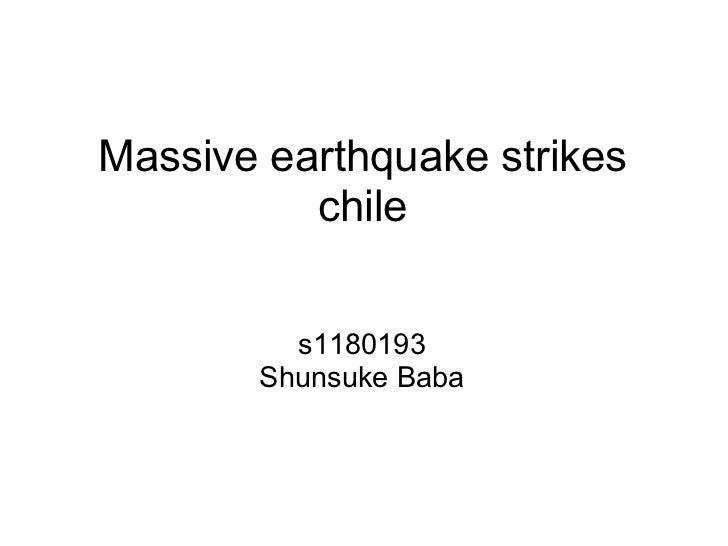 Massive earthquake strikes          chile         s1180193       Shunsuke Baba