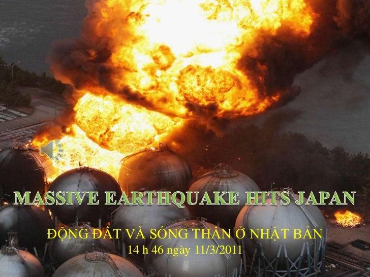 MASSIVE EARTHQUAKE HITS JAPAN<br />ĐỘNG ĐẤT VÀ SÓNG THẦN Ở NHẬT BẢN<br />14 h 46 ngày 11/3/2011  <br />