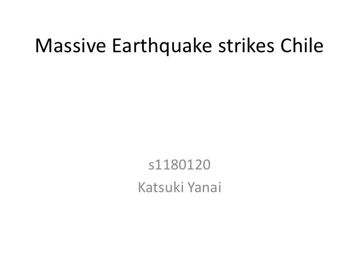 Massive Earthquake strikes Chile            s1180120           Katsuki Yanai