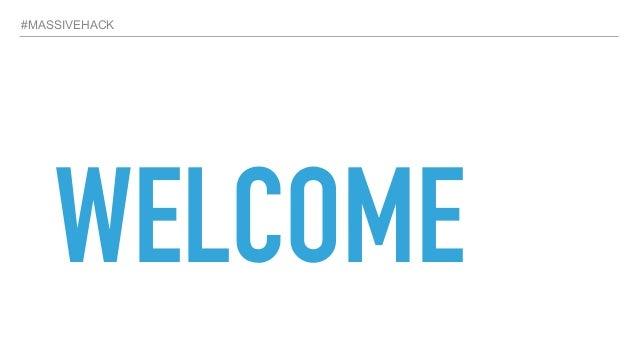 #MASSIVEHACK WELCOME