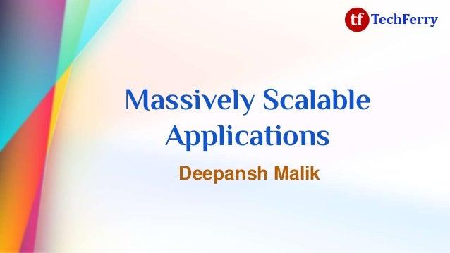 Massively Scalable Applications Deepansh Malik