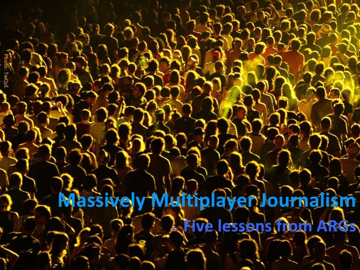 Massively Multiplayer Journalism Five lessons from ARGs Photo: TwOsE