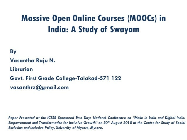 Massive Open Online Courses (MOOCs) in India: A Study of Swayam By Vasantha Raju N. Librarian Govt. First Grade College-Ta...