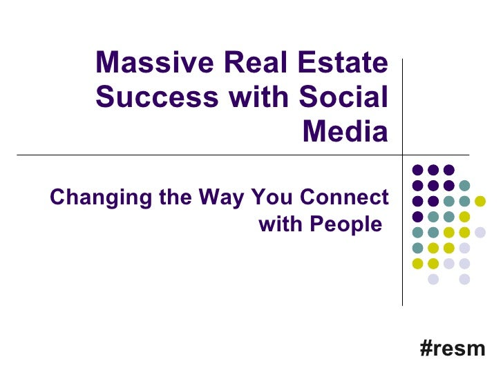 Massive Real Estate Success with Social Media #resm Changing the Way You Connect with People
