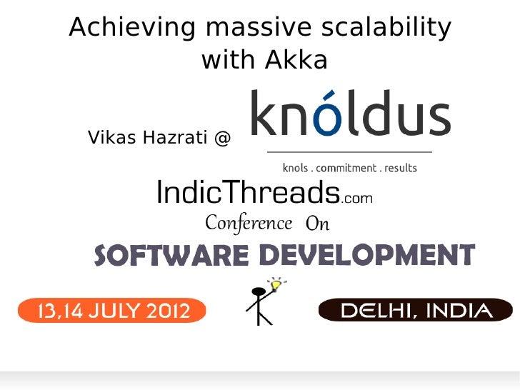 Achieving massive scalability         with Akka Vikas Hazrati @