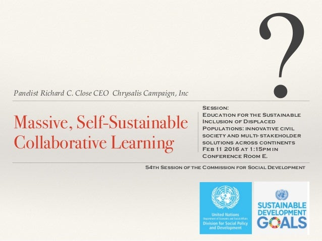 Panelist Richard C. Close CEO Chrysalis Campaign, Inc Massive, Self-Sustainable Collaborative Learning Session: 