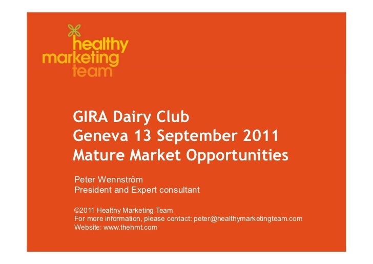GIRA Dairy ClubGeneva 13 September 2011Mature Market OpportunitiesPeter WennströmPresident and Expert consultant©2011 Heal...