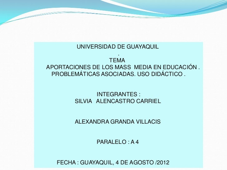UNIVERSIDAD DE GUAYAQUIL                     .                  TEMAAPORTACIONES DE LOS MASS MEDIA EN EDUCACIÓN . PROBLEMÁ...