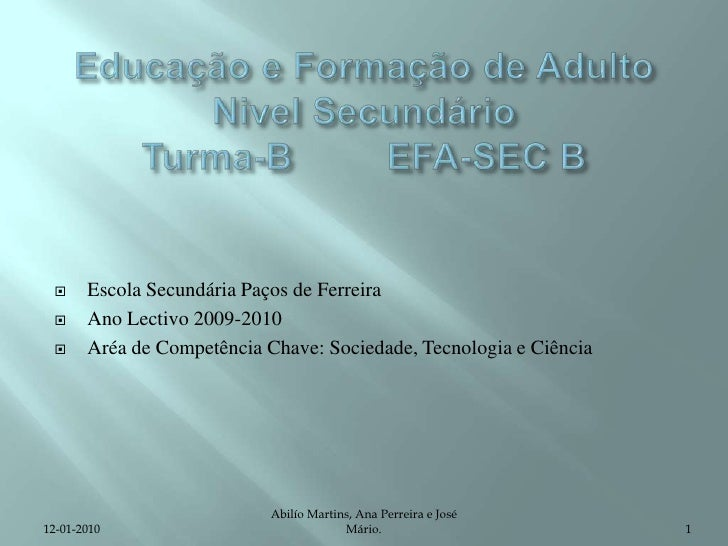 Educação e Formação de Adulto Nivel Secundário Turma-B         EFA-SEC B  <br />Escola Secundária Paços de Ferreira <br />...