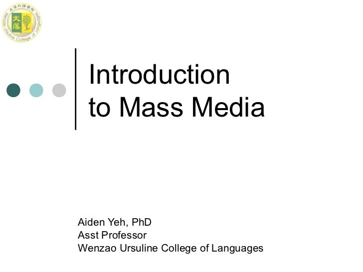 Introduction  to Mass MediaAiden Yeh, PhDAsst ProfessorWenzao Ursuline College of Languages