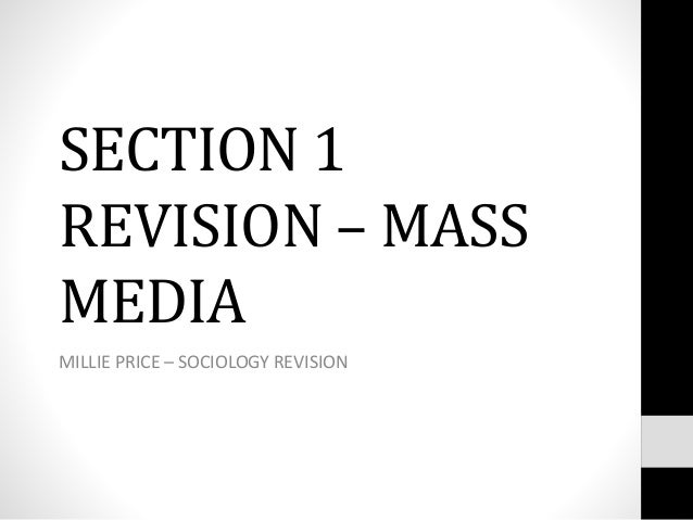 SECTION 1 REVISION – MASS MEDIA MILLIE PRICE – SOCIOLOGY REVISION