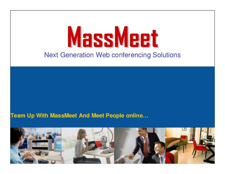 MassMeet           Next Generation Web conferencing Solutions     Team Up With MassMeet And Meet People online…