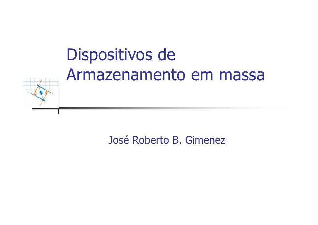Dispositivos de Armazenamento em massa       José Roberto B. Gimenez