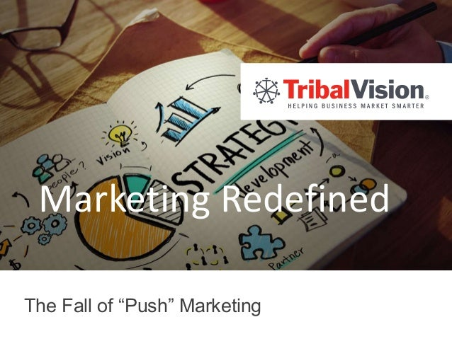 "Marketing Redefined The Fall of ""Push"" Marketing"