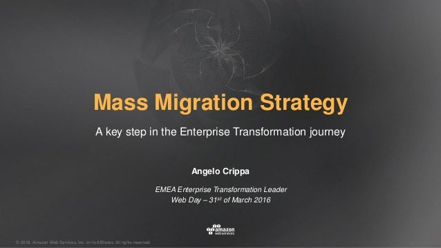 © 2016, Amazon Web Services, Inc. or its Affiliates. All rights reserved. Mass Migration Strategy A key step in the Enterp...