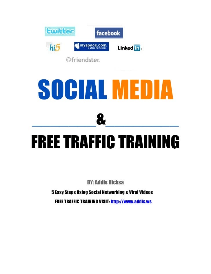 SOCIAL MEDIA_______&________FREE TRAFFIC TRAINING                   BY: Addis Hicksa  5 Easy Steps Using Social Networking...