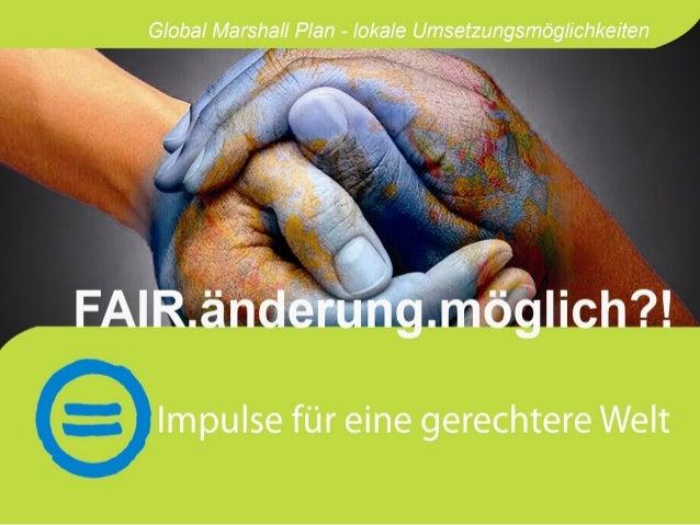 """• Zugang zum Thema • Film """"Momentaufnahme""""– Analyse • Global Marshall Plan Initiative • Beispiele für lokale und regionale..."""
