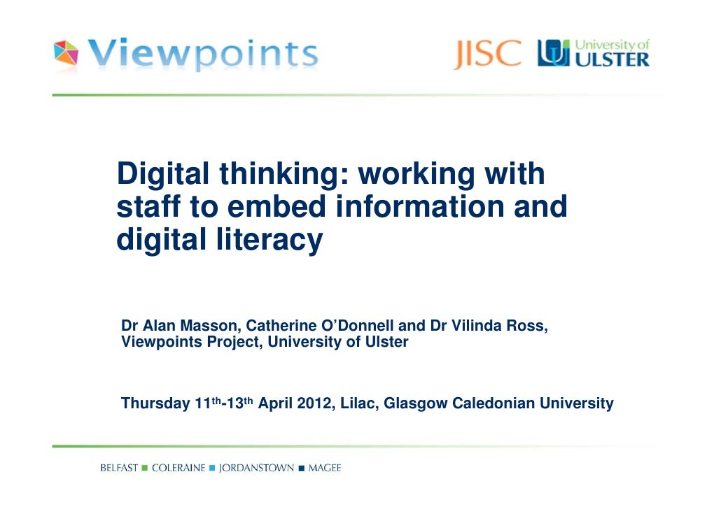 Digital thinking: working withstaff to embed information anddigital literacyDr Alan Masson, Catherine O'Donnell and Dr Vil...