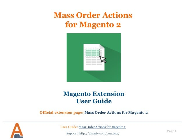 User Guide: Mass Order Actions for Magento 2 Page 1 Mass Order Actions for Magento 2 Magento Extension User Guide Official...